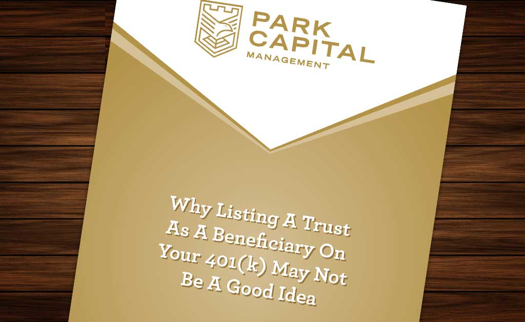 Why Listing A Trust As A Beneficiary On Your 401(k) May Not Be A Good Idea [WHITEPAPER]